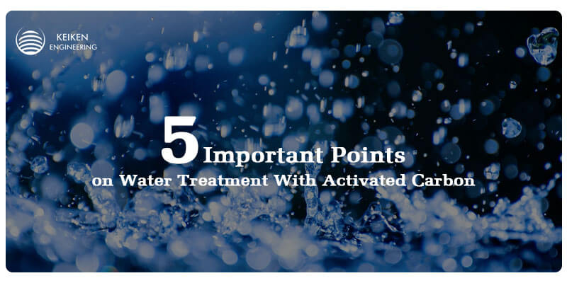 5 Important Points on Water Treatment With Activated Carbon